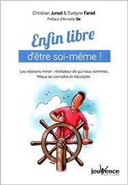 """""""Enfin libre d'être soi même """" de Christian Junod et Evelyne Faniel"""