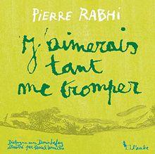 """J'aimerai tant me tromper"" Pierre Rabhi"