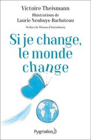 Si je change, le monde change livre de  Victoire Theisman Editions Pygmalion