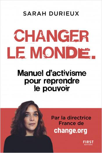 """""""Changer le monde – Manuel d'activisme pour reprendre le pouvoir"""" Sarah Durieux"""